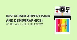 instagram-advertising-and-demographics-what-you-need-to-know