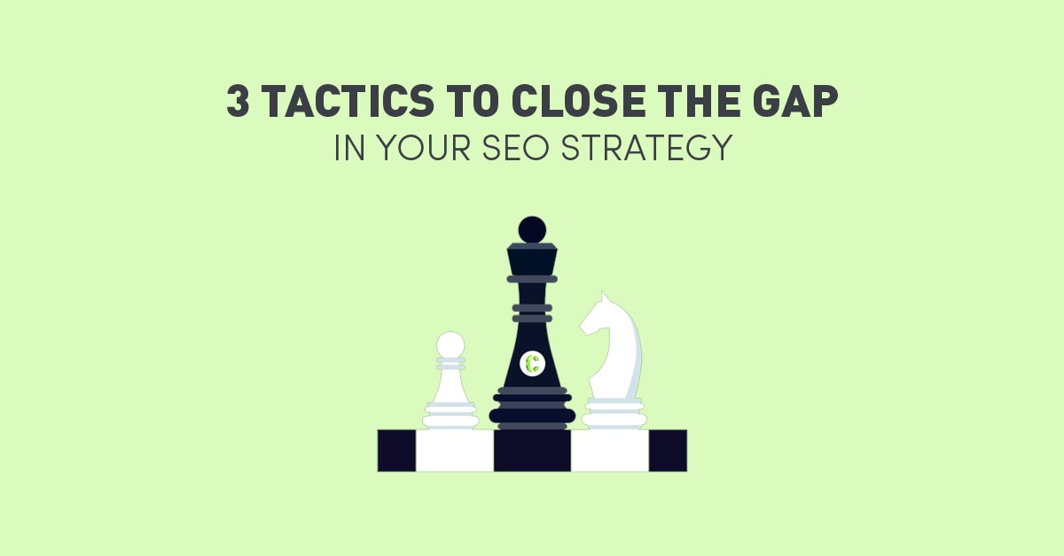 3-tactics-close-gap-seo-strategy